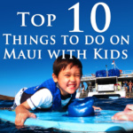 Top 10 Things To Do in Maui with Kids