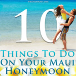 Top 10 Things to Do on a Maui Honeymoon