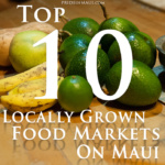 Top 10 Locally Grown Food Markets on Maui