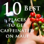 Top 10 Places to Get Coffee on Maui
