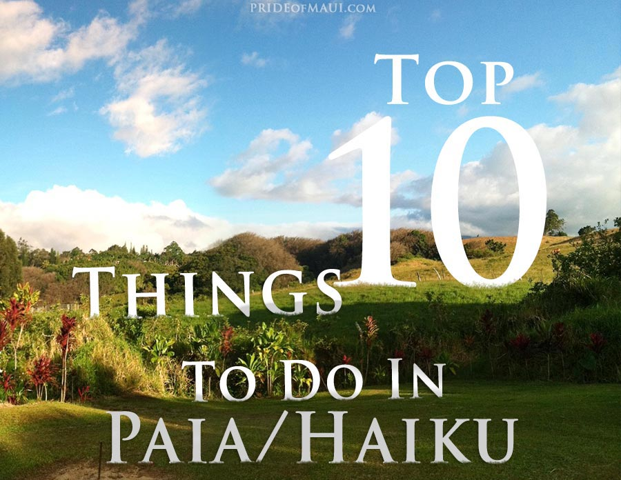 top 10 things to do in paia and haiku