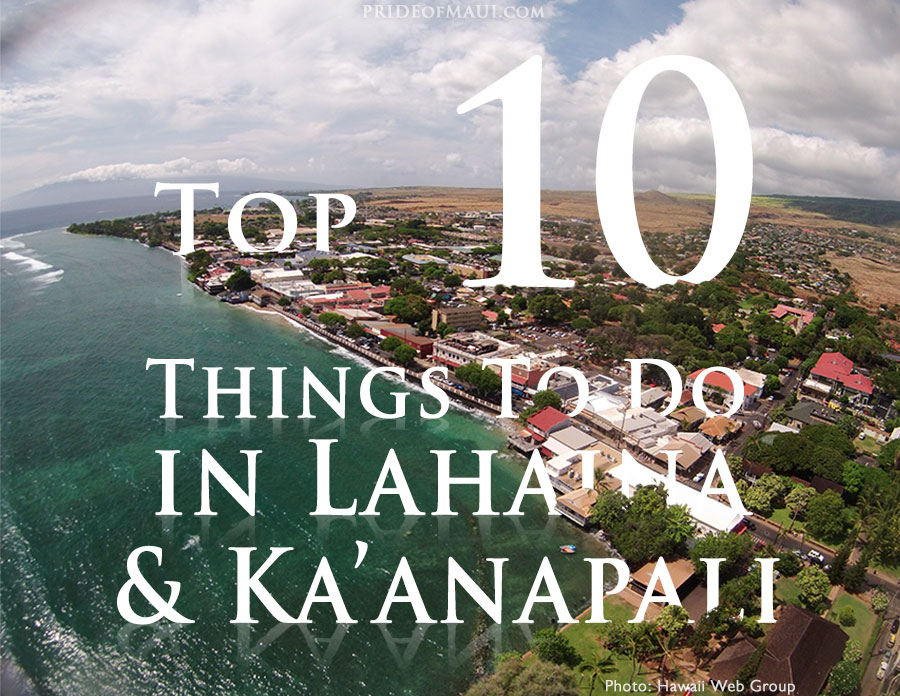 Top 10 Things To Do In Lahaina Kaanapali Fetured