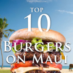 Top 10 Places for Burgers On Maui