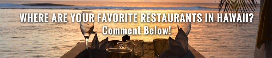 what are your favorite restaurants in hawaii? comment below!